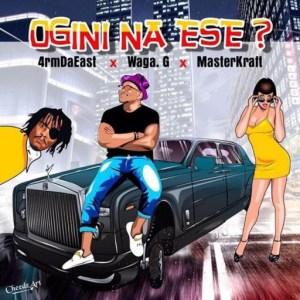 Masterkraft - Ogini NA ESE ft 4rmdaeast X Waga G